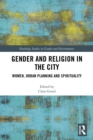 Gender and Religion in the City : Women, Urban Planning and Spirituality - eBook
