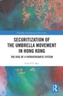 Securitization of the Umbrella Movement in Hong Kong : The Rise of a Patriotocratic System - eBook