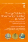 Young Children's Community Building in Action : Embodied, Emplaced and Relational Citizenship - eBook