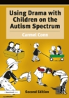 Using Drama with Children on the Autism Spectrum : A Resource for Practitioners in Education and Health - eBook