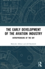 The Early Development of the Aviation Industry : Entrepreneurs of the Sky - eBook