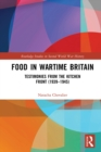 Food in Wartime Britain : Testimonies from the Kitchen Front (1939-1945) - eBook