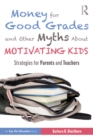 Money for Good Grades and Other Myths About Motivating Kids : Strategies for Parents and Teachers - eBook