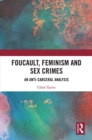 Foucault, Feminism, and Sex Crimes : An Anti-Carceral Analysis - eBook
