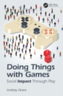 Doing Things with Games : Social Impact Through Play - eBook