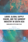 Labor, Global Supply Chains, and the Garment Industry in South Asia : Bangladesh after Rana Plaza - eBook