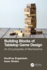 Building Blocks of Tabletop Game Design : An Encyclopedia of Mechanisms - eBook