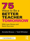 75 Ways to Be a Better Teacher Tomorrow : With Less Stress and Quick Success - eBook