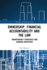 Ownership, Financial Accountability and the Law : Transparency Strategies and Counter-Initiatives - eBook