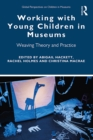 Working with Young Children in Museums : Weaving Theory and Practice - eBook