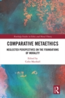 Comparative Metaethics : Neglected Perspectives on the Foundations of Morality - eBook