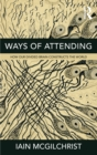 Ways of Attending : How our Divided Brain Constructs the World - eBook
