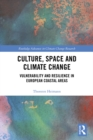 Culture, Space and Climate Change : Vulnerability and Resilience in European Coastal Areas - eBook