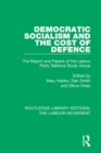 Democratic Socialism and the Cost of Defence : The Report and Papers of the Labour Party Defence Study Group - eBook