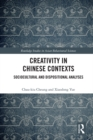 Creativity in Chinese Contexts : Sociocultural and Dispositional Analyses - eBook