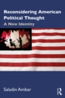 Reconsidering American Political Thought : A New Identity - eBook