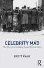 Celebrity Mad : Why Otherwise Intelligent People Worship Fame - eBook