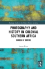 Photography and History in Colonial Southern Africa : Shades of Empire - eBook