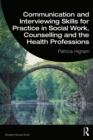 Communication and Interviewing Skills for Practice in Social Work, Counselling and the Health Professions - eBook