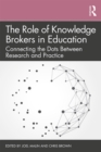The Role of Knowledge Brokers in Education : Connecting the Dots Between Research and Practice - eBook