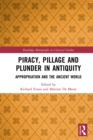 Piracy, Pillage, and Plunder in Antiquity : Appropriation and the Ancient World - eBook