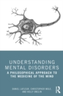 Understanding Mental Disorders : A Philosophical Approach to the Medicine of the Mind - eBook
