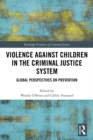 Violence Against Children in the Criminal Justice System : Global Perspectives on Prevention - eBook