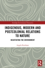 Indigenous, Modern and Postcolonial Relations to Nature : Negotiating the Environment - eBook
