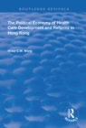 The Political Economy of Health Care Development and Reforms in Hong Kong - eBook