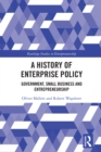 A History of Enterprise Policy : Government, Small Business and Entrepreneurship - eBook