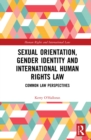 Sexual Orientation, Gender Identity and International Human Rights Law : Common Law Perspectives - eBook