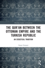 The Qur'an between the Ottoman Empire and the Turkish Republic : An Exegetical Tradition - eBook