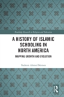 A History of Islamic Schooling in North America : Mapping Growth and Evolution - eBook