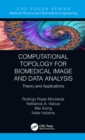 Computational Topology for Biomedical Image and Data Analysis : Theory and Applications - eBook