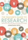 The Teacher's Guide to Research : Engaging with, Applying and Conducting Research in the Classroom - eBook