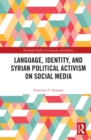 Language, Identity, and Syrian Political Activism on Social Media - eBook