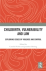 Childbirth, Vulnerability and Law : Exploring Issues of Violence and Control - eBook