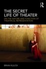 The Secret Life of Theater : On the Nature and Function of Theatrical Representation - eBook