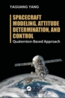 Spacecraft Modeling, Attitude Determination, and Control : Quaternion-Based Approach - eBook