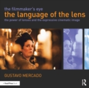 The Filmmaker's Eye: The Language of the Lens : The Power of Lenses and the Expressive Cinematic Image - eBook