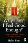 Why Don't I Feel Good Enough? : Using Attachment Theory to Find a Solution - eBook