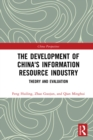The Development of China's Information Resource Industry : Theory and Evaluation - eBook