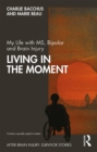 My Life with MS, Bipolar and Brain Injury : Living in the Moment - eBook