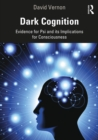 Dark Cognition : Evidence for Psi and its Implications for Consciousness - eBook