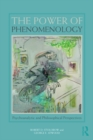 The Power of Phenomenology : Psychoanalytic and Philosophical Perspectives - eBook