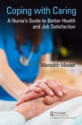 Coping with Caring : A Nurse's Guide to Better Health and Job Satisfaction - eBook