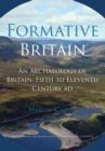 Formative Britain : An Archaeology of Britain, Fifth to Eleventh Century AD - eBook