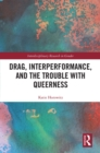 Drag, Interperformance, and the Trouble with Queerness - eBook