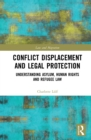 Conflict Displacement and Legal Protection : Understanding Asylum, Human Rights and Refugee Law - eBook