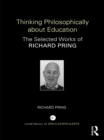 Thinking Philosophically about Education : The Selected Works of Richard Pring - eBook